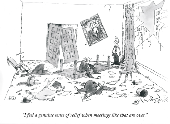 New Yorker Cartoon - I feel a general sense of relief when meetings like that are over